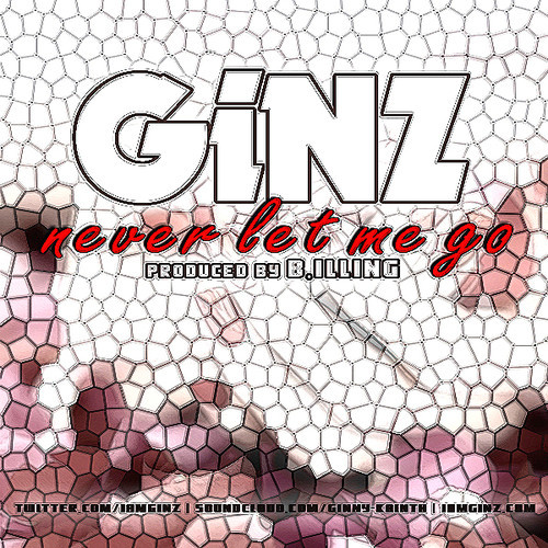 GiNZ - Never Let Me Go [Hip-Hop] [Free Download] #GiNZday